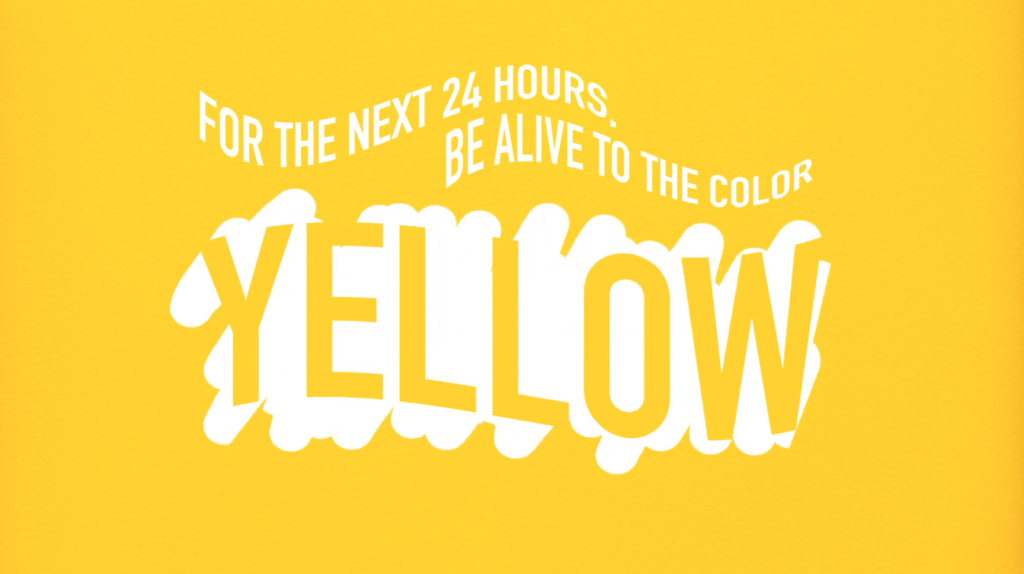 "A screenshot from a video saying ""For the next 24 hours, be alive to the color yellow"""